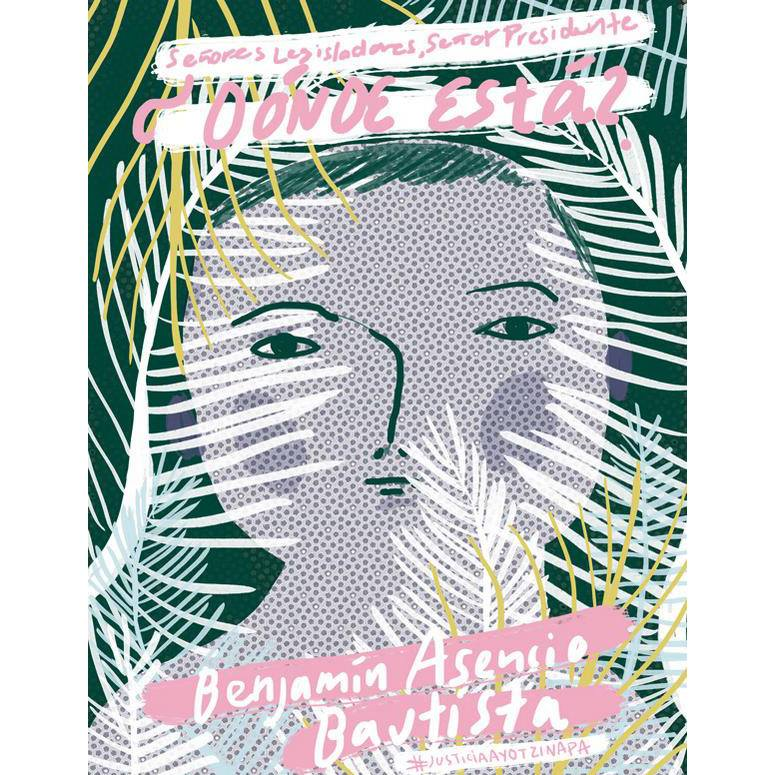 "Silvana Avila, ""Donde está Benjamín Ascencio Bautista? (Where is Benjamin Ascencio Bautista?)"" (2014), digital art"