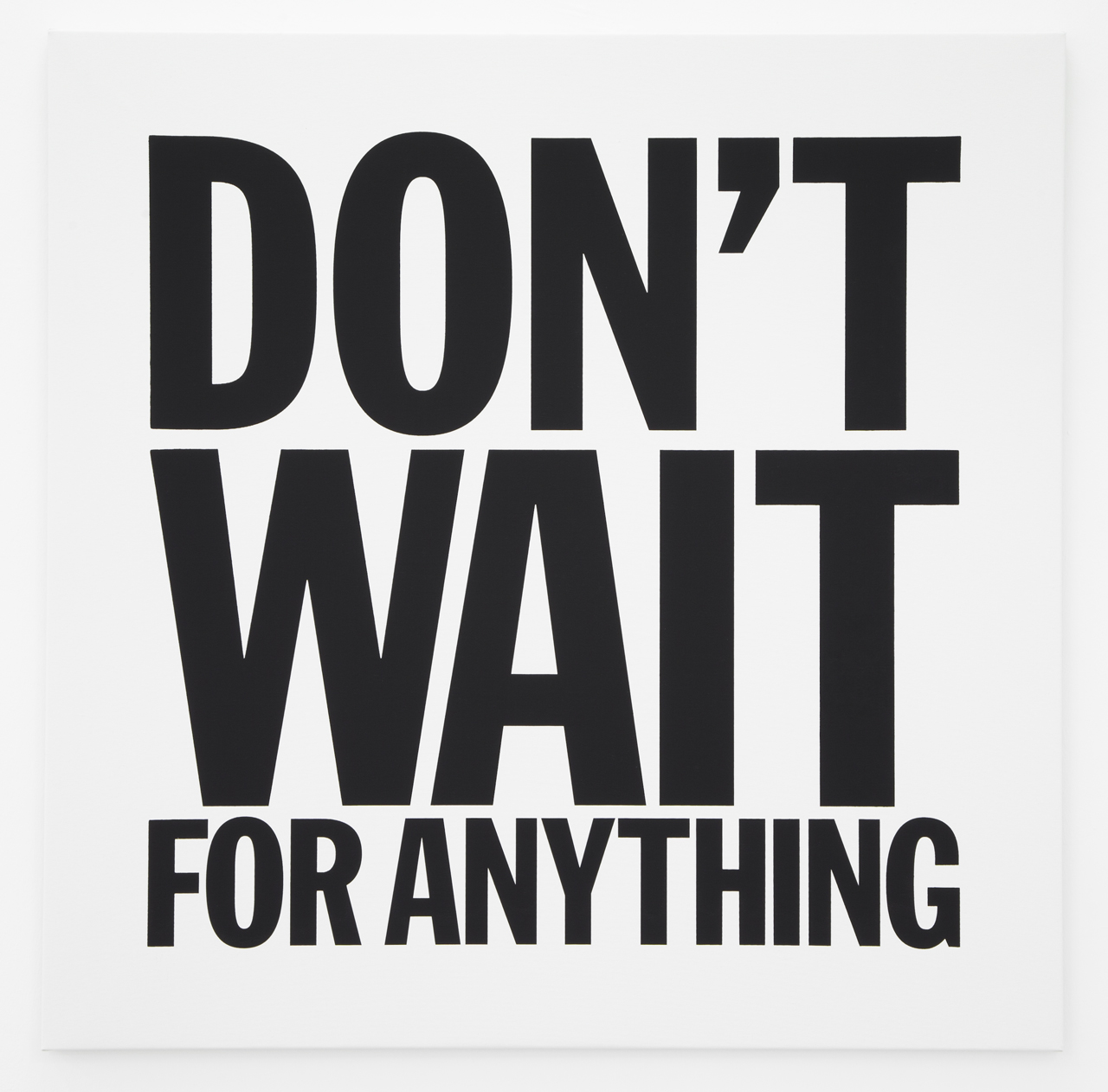 "John Giorno, ""DON'T WAIT FOR ANYTHING"" (2012) (© John Giorno, courtesy of the artist and Almine Rech Gallery)"