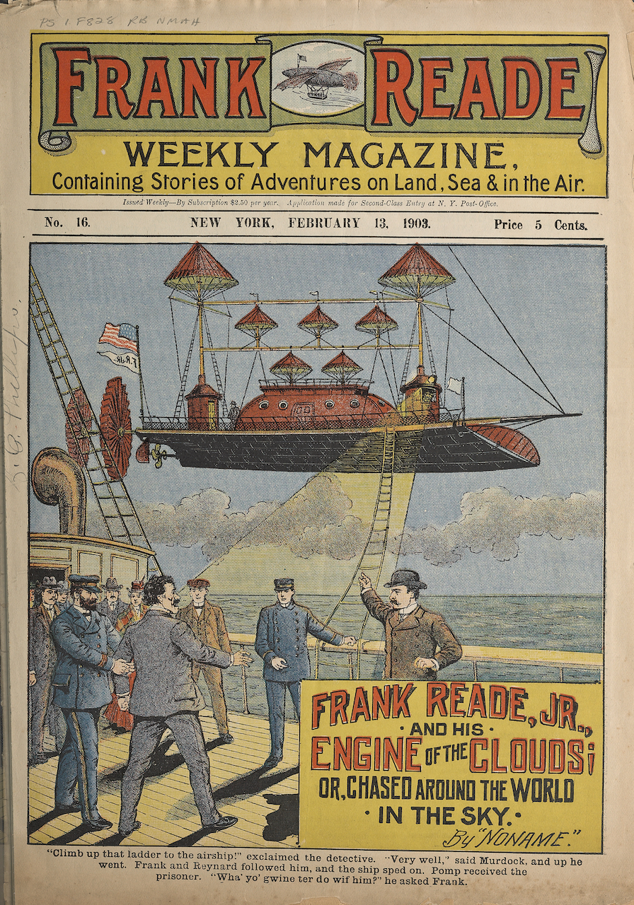 """""""Frank Reade, Jr. and His Engine of the Clouds"""" (New York, 1903), from 'Frank Reade Weekly Magazine' (courtesy Smithsonian Libraries, gift of the Burndy Library). The F'rank Reade Weekly Magazine' was a popular series of dime novels, starring Reade as a brilliant, world-traveling inventor."""