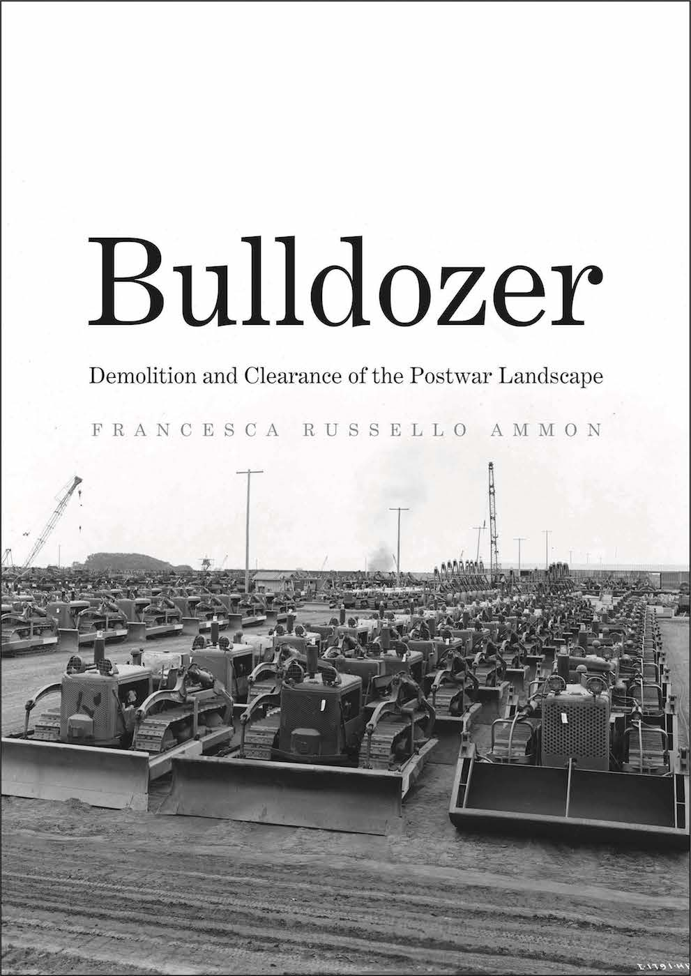 Cover of 'Bulldozer: Demolition and Clearance of the Postwar Landscape' (courtesy Yale University Press) (click to enlarge)