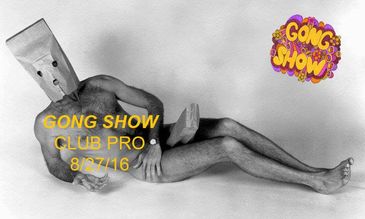 Gong Show: Club Pro edition (via facebook)