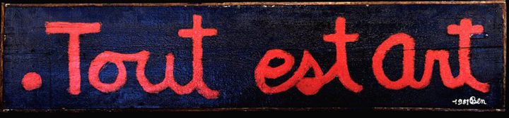 "Ben Vautier, ""Tout est art"" (""All is Art,"" 1961), acrylic on wood, collection of the artist"