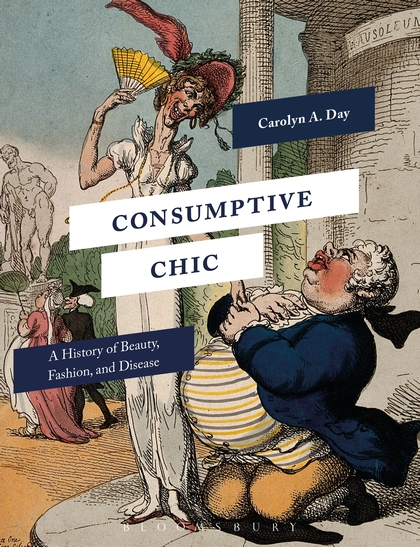 Cover of Consumptive Chic: A History of Beauty, Fashion, and Disease (courtesy Bloomsbury Academic)
